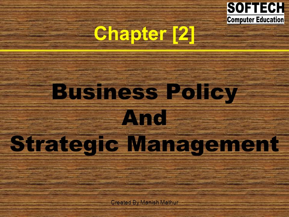 Chapter [2] Business Policy And Strategic Management Created By Manish Mathur