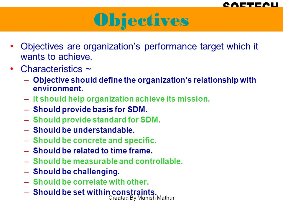 Objectives Objectives are organizations performance target which it wants to achieve.