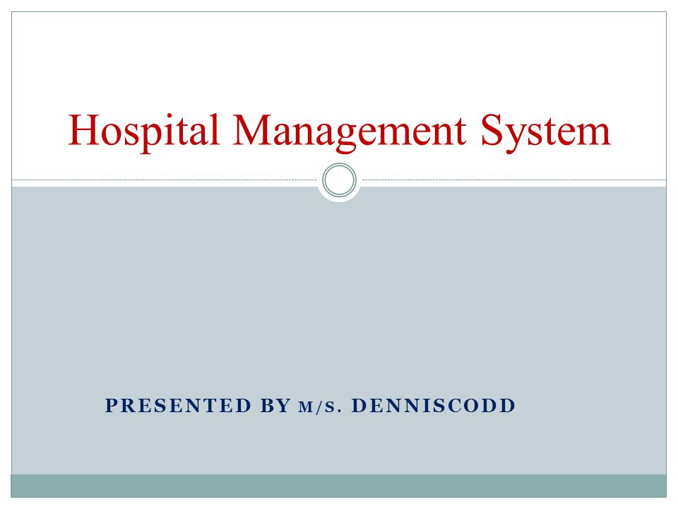 PRESENTED BY M/S. DENNISCODD Hospital Management System