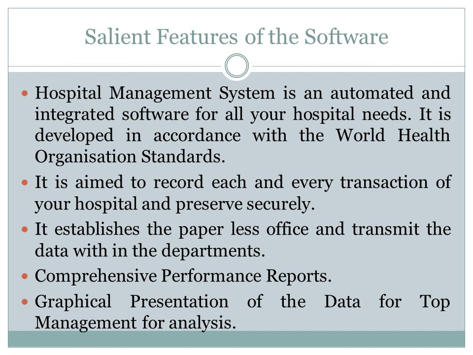 Salient Features of the Software Hospital Management System is an automated and integrated software for all your hospital needs.