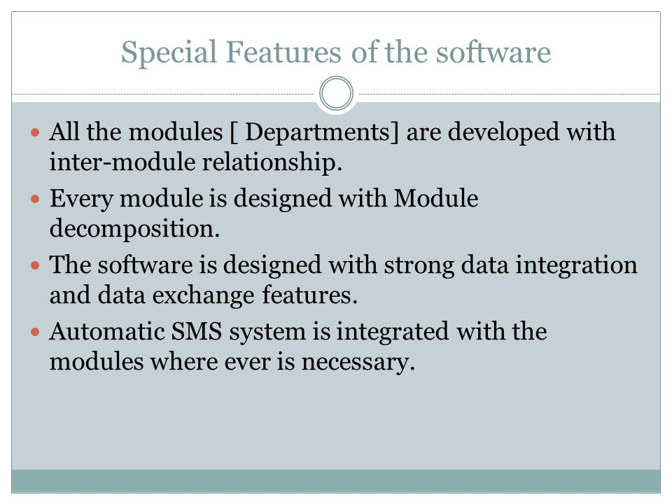 Special Features of the software All the modules [ Departments] are developed with inter-module relationship.
