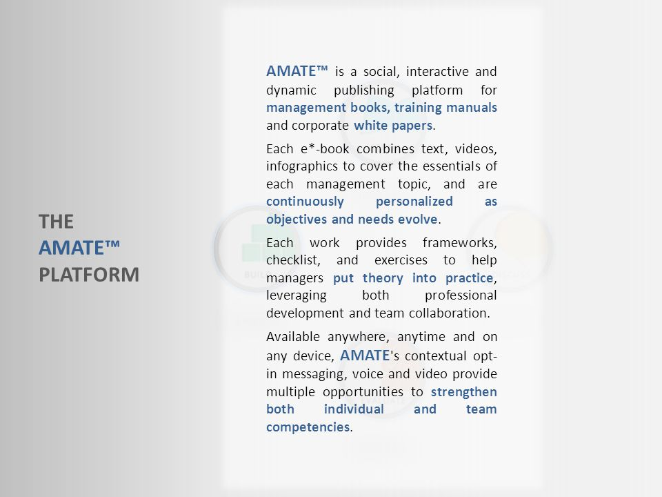 THE AMATE PLATFORM AMATE is a social, interactive and dynamic publishing platform for management books, training manuals and corporate white papers.