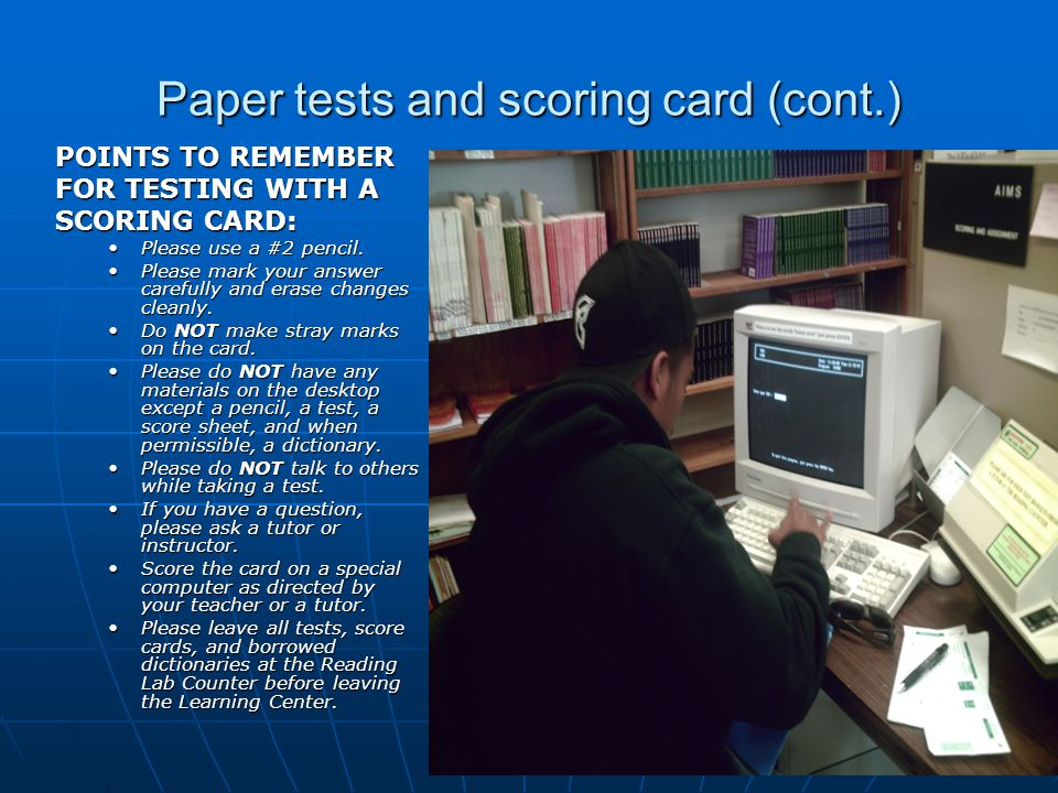 Paper tests and scoring card (cont.) POINTS TO REMEMBER FOR TESTING WITH A SCORING CARD: Please use a #2 pencil.Please use a #2 pencil.