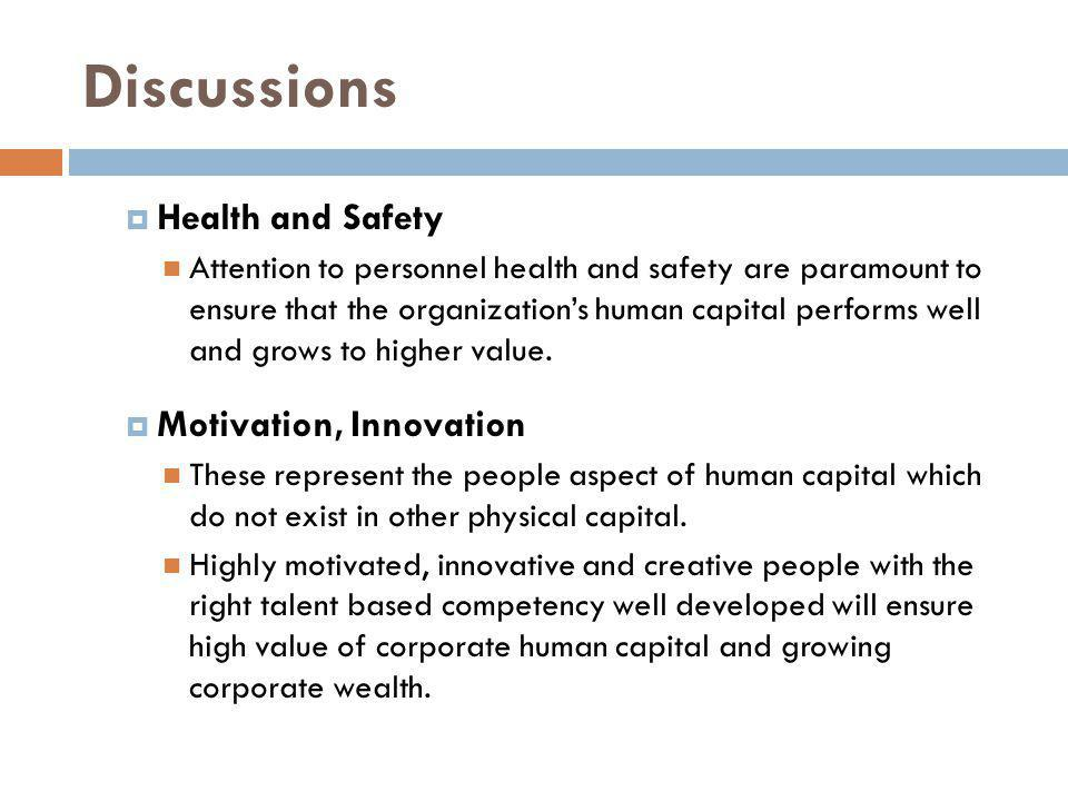 Discussions Health and Safety Attention to personnel health and safety are paramount to ensure that the organizations human capital performs well and grows to higher value.