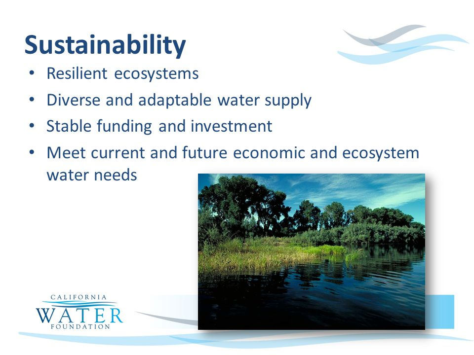 Sustainability Resilient ecosystems Diverse and adaptable water supply Stable funding and investment Meet current and future economic and ecosystem water needs