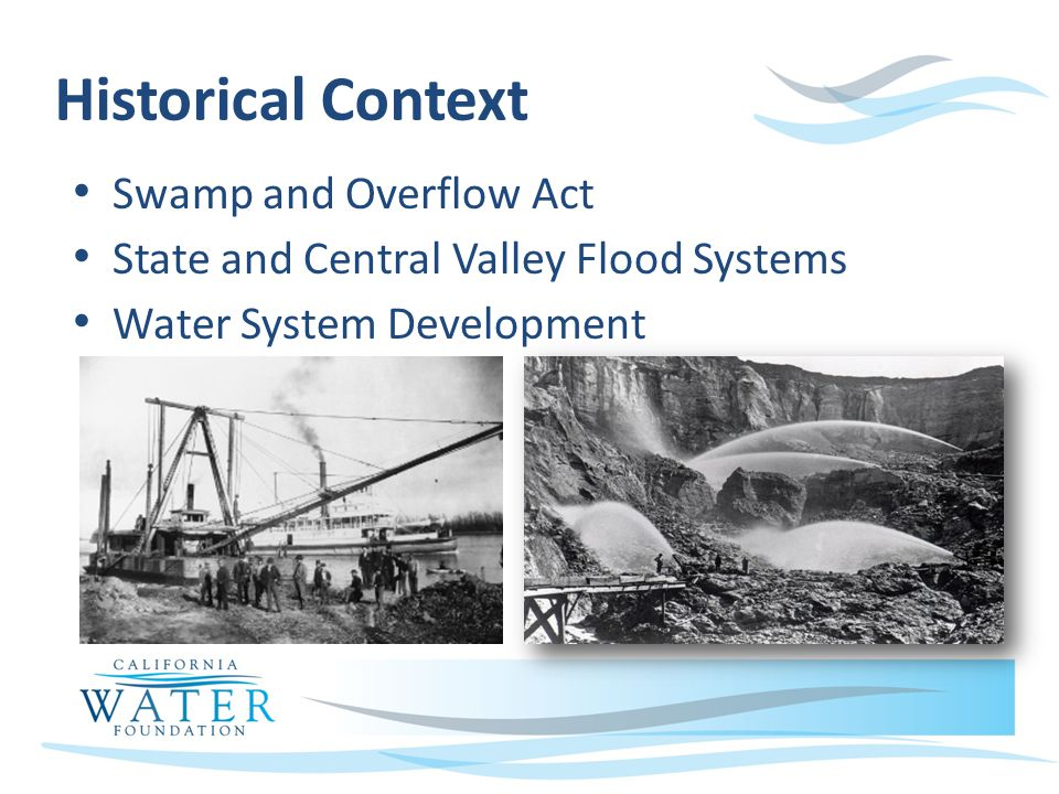 Historical Context Swamp and Overflow Act State and Central Valley Flood Systems Water System Development