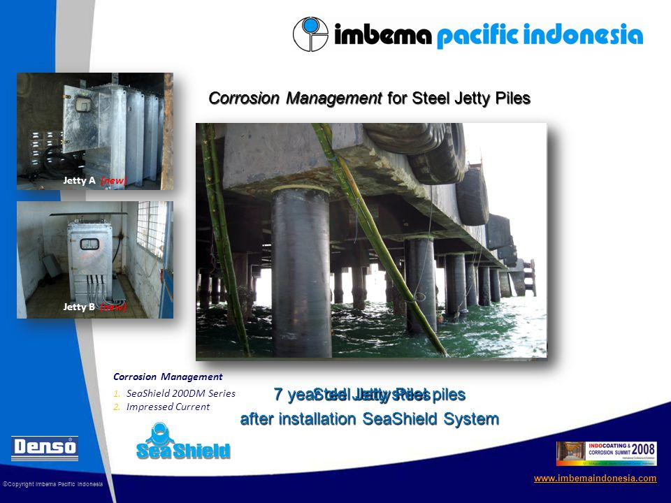 © Copyright Imbema Pacific Indonesia www.imbemaindonesia.com Corrosion Management for Steel Jetty Piles 7 year old Jetty steel piles 1.