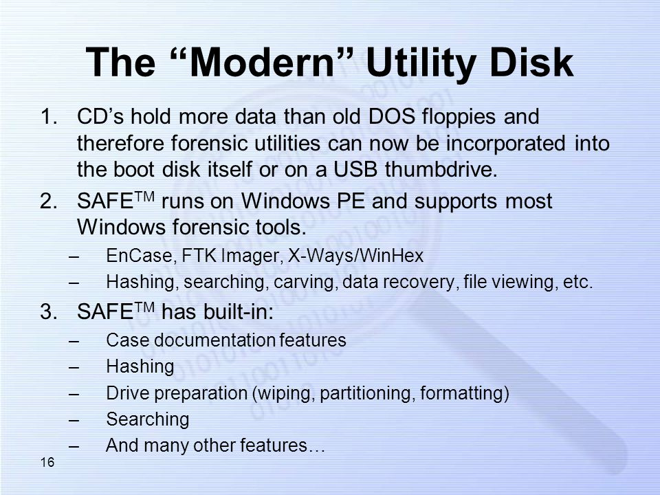 The Modern Utility Disk 1.CDs hold more data than old DOS floppies and therefore forensic utilities can now be incorporated into the boot disk itself or on a USB thumbdrive.