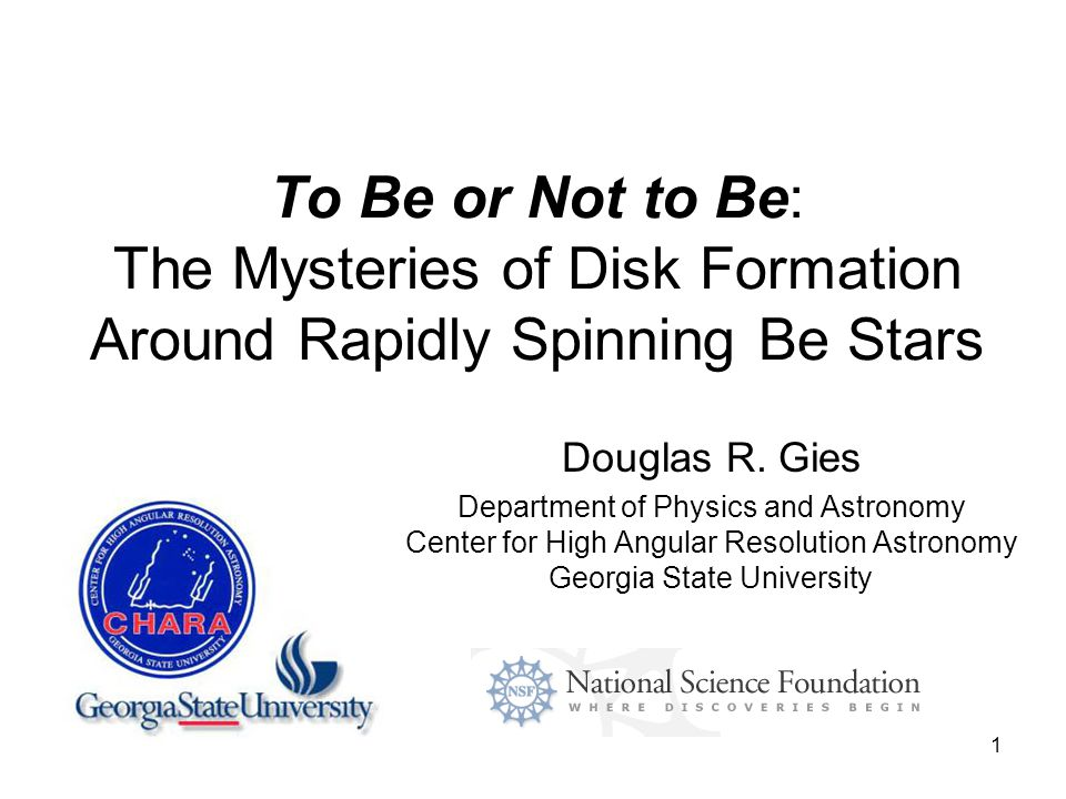 1 To Be or Not to Be: The Mysteries of Disk Formation Around Rapidly Spinning Be Stars Douglas R.