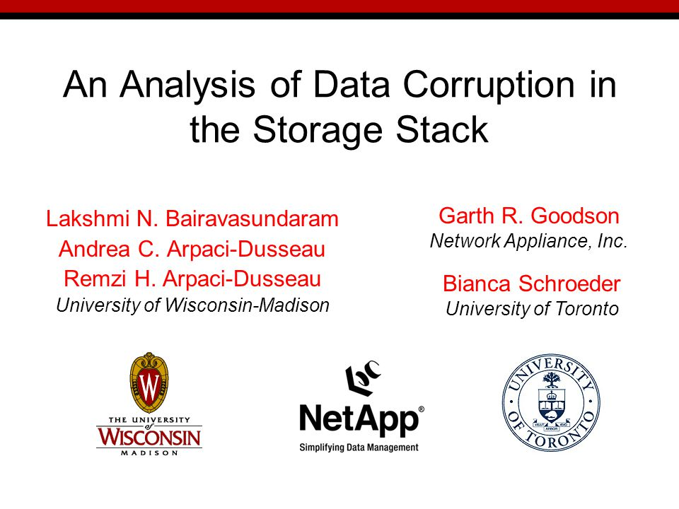 An Analysis of Data Corruption in the Storage Stack Lakshmi N.