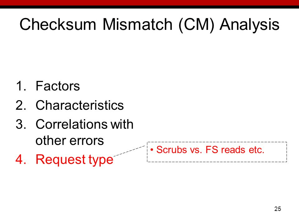 25 Checksum Mismatch (CM) Analysis 1.Factors 2.Characteristics 3.Correlations with other errors 4.Request type Scrubs vs.