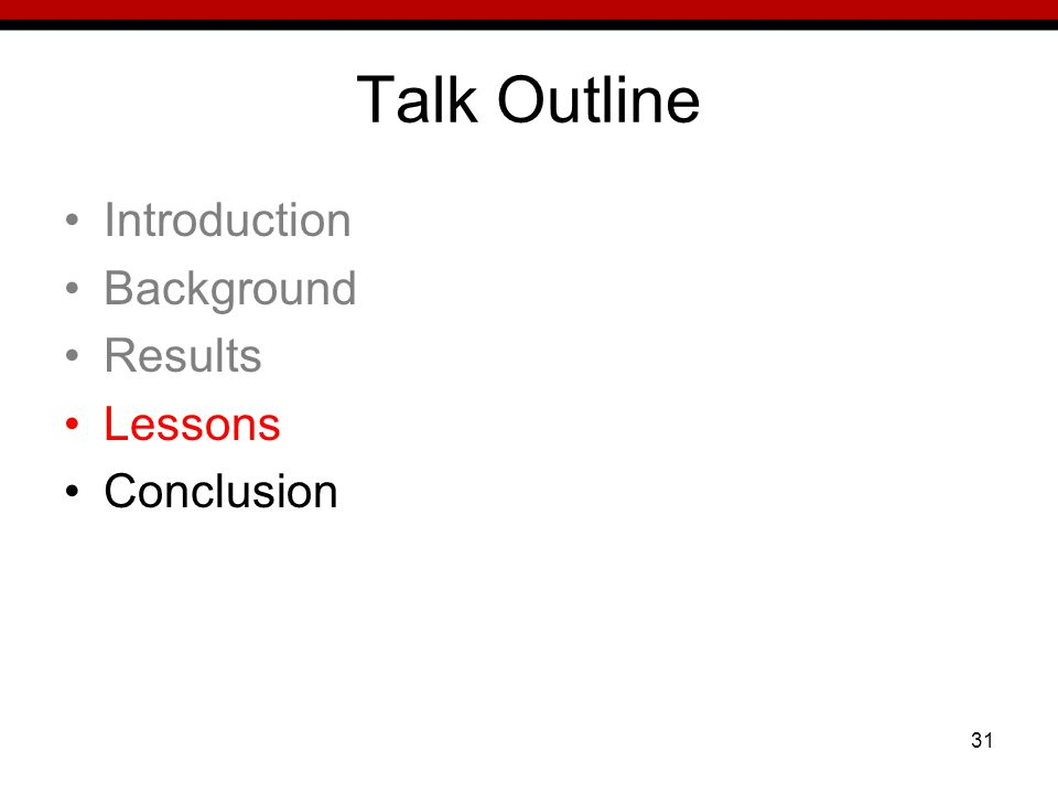 31 Talk Outline Introduction Background Results Lessons Conclusion