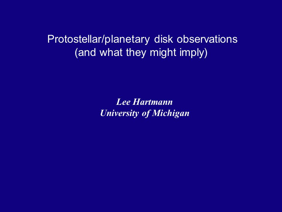 Protostellar/planetary disk observations (and what they might imply) Lee Hartmann University of Michigan