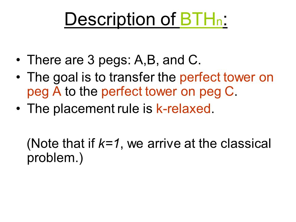 Description of BTH n : There are 3 pegs: A,B, and C.