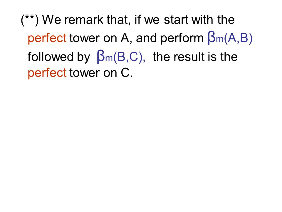 (**) We remark that, if we start with the perfect tower on A, and perform β m (A,B) followed by β m (B,C), the result is the perfect tower on C.
