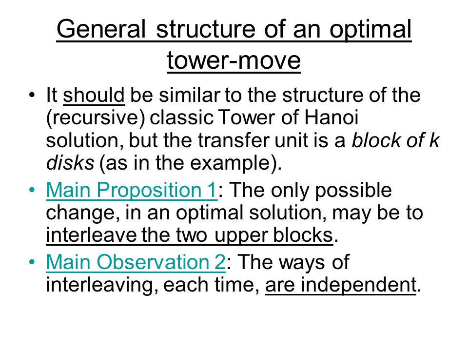 General structure of an optimal tower-move It should be similar to the structure of the (recursive) classic Tower of Hanoi solution, but the transfer unit is a block of k disks (as in the example).