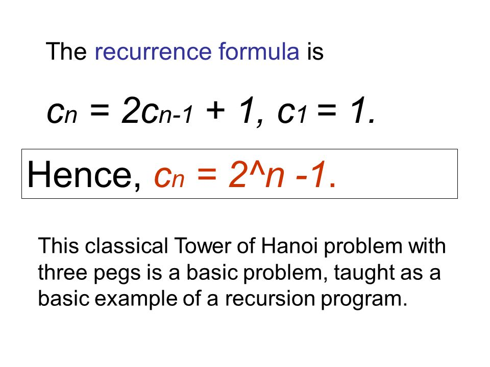 The recurrence formula is c n = 2c n-1 + 1, c 1 = 1.