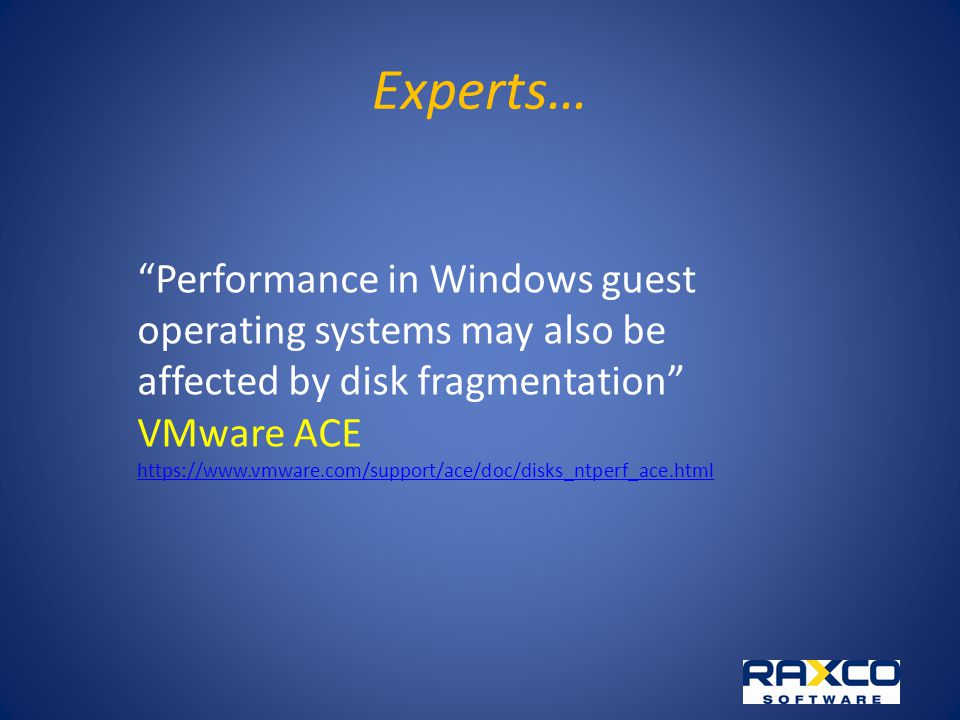 Experts… Performance in Windows guest operating systems may also be affected by disk fragmentation VMware ACE https://www.vmware.com/support/ace/doc/disks_ntperf_ace.html