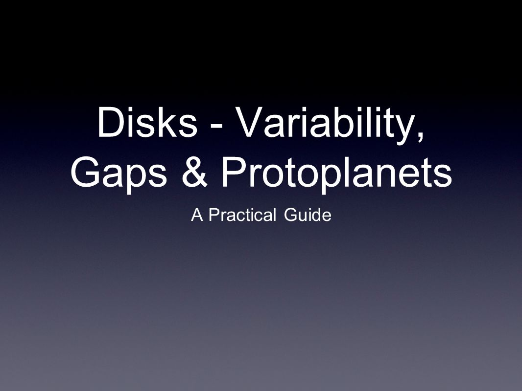 Disks - Variability, Gaps & Protoplanets A Practical Guide