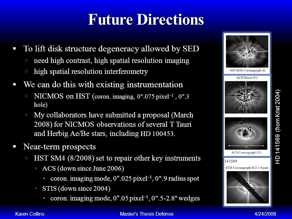 Future Directions To lift disk structure degeneracy allowed by SED need high contrast, high spatial resolution imaging high spatial resolution interferometry We can do this with existing instrumentation NICMOS on HST ( coron.