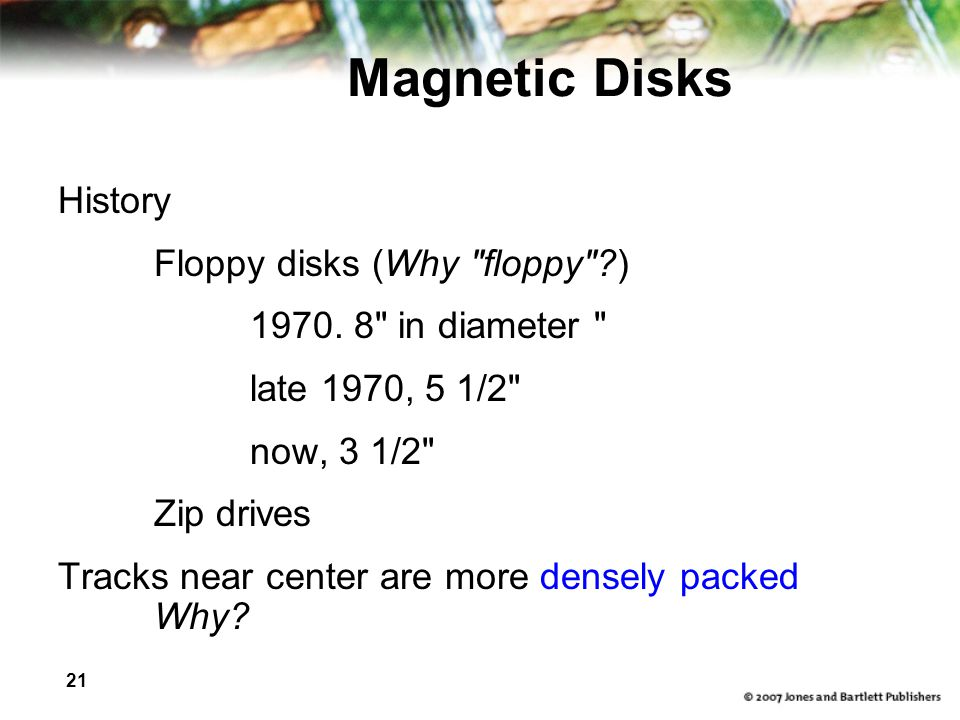 21 Magnetic Disks History Floppy disks (Why floppy ) 1970.