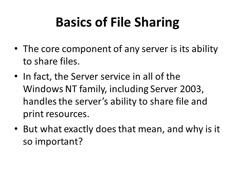 Basics of File Sharing The core component of any server is its ability to share files.