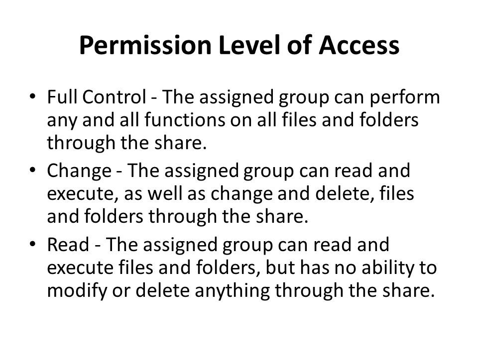 Permission Level of Access Full Control - The assigned group can perform any and all functions on all files and folders through the share.