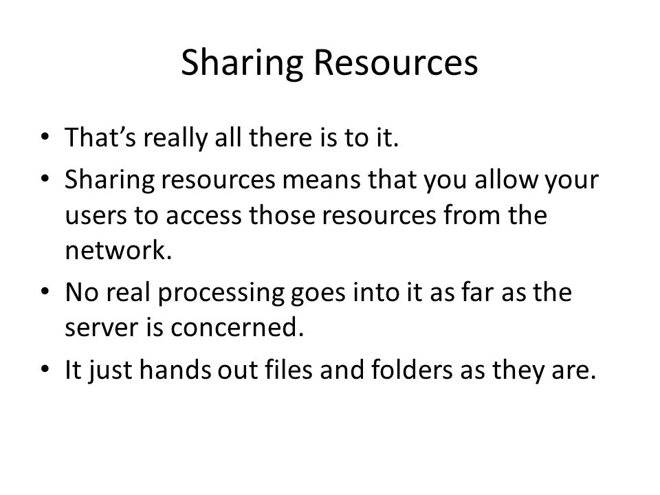 Sharing Resources Thats really all there is to it.