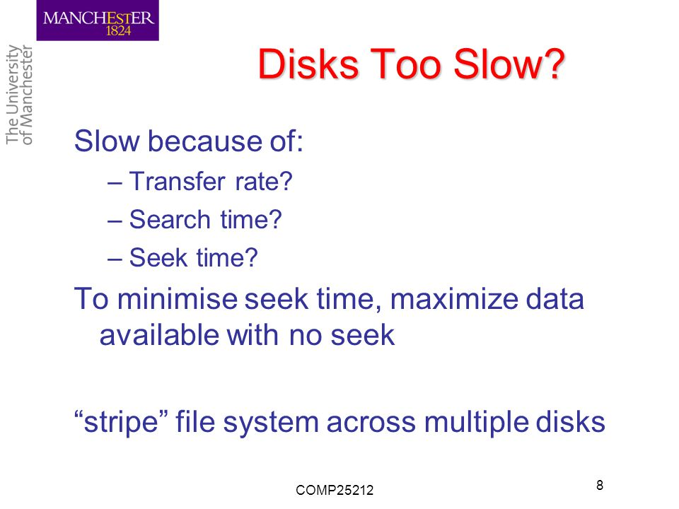 Disks Too Slow. Slow because of: –Transfer rate. –Search time.