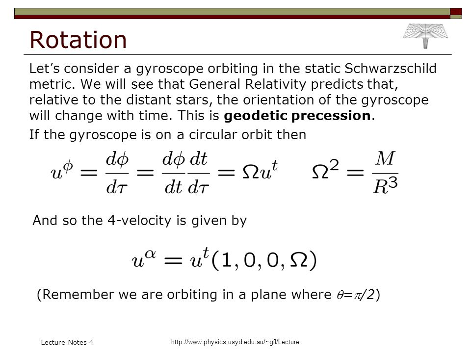 http://www.physics.usyd.edu.au/~gfl/Lecture Lecture Notes 4 Rotation Lets consider a gyroscope orbiting in the static Schwarzschild metric.