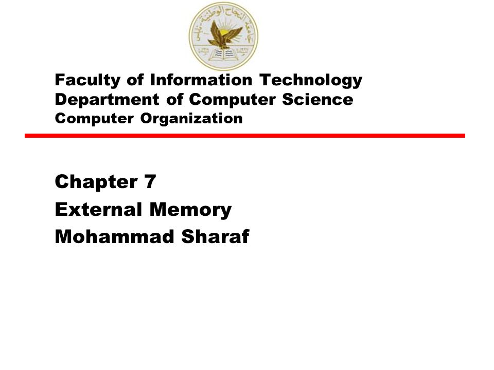 Faculty of Information Technology Department of Computer Science Computer Organization Chapter 7 External Memory Mohammad Sharaf