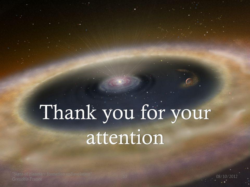 08/10/2012 Signs of planetary formation and evolution Grenoble-France 13 Thank you for your attention