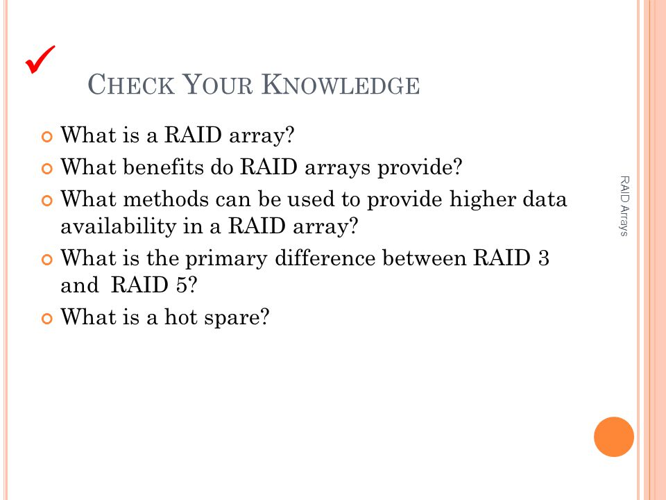 C HECK Y OUR K NOWLEDGE What is a RAID array. What benefits do RAID arrays provide.