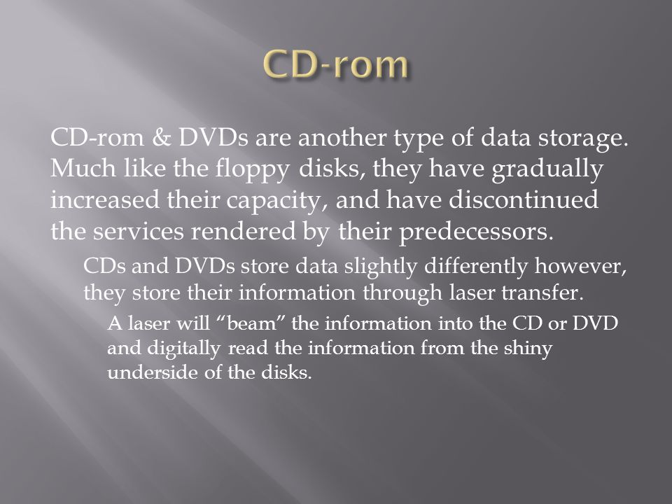 CD-rom & DVDs are another type of data storage.
