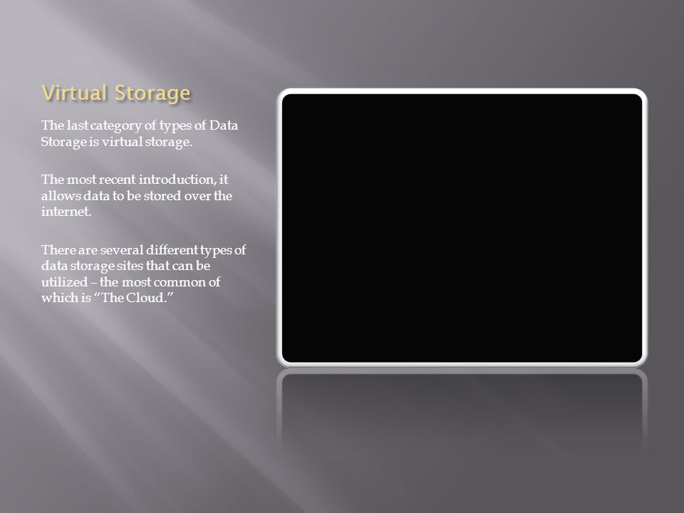 Virtual Storage The last category of types of Data Storage is virtual storage.
