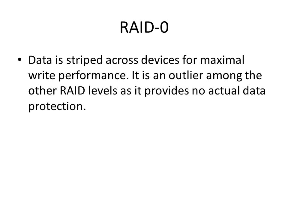 RAID-0 Data is striped across devices for maximal write performance.