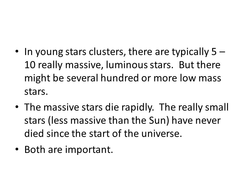 In young stars clusters, there are typically 5 – 10 really massive, luminous stars.