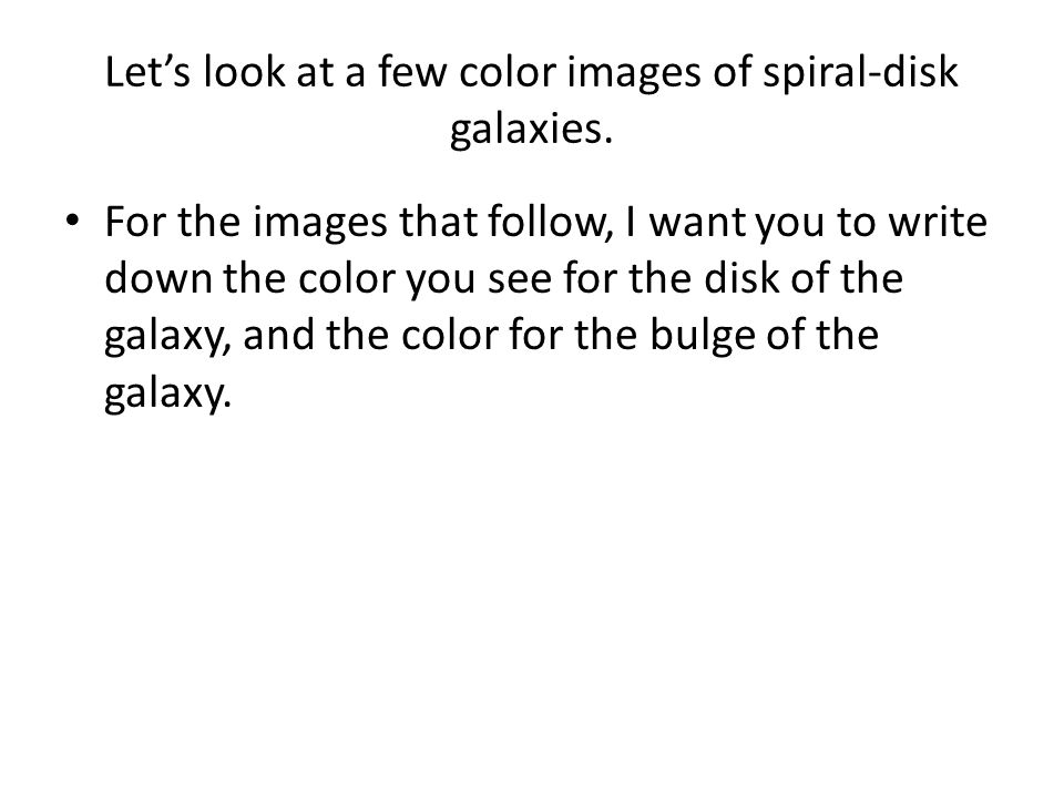 Lets look at a few color images of spiral-disk galaxies.