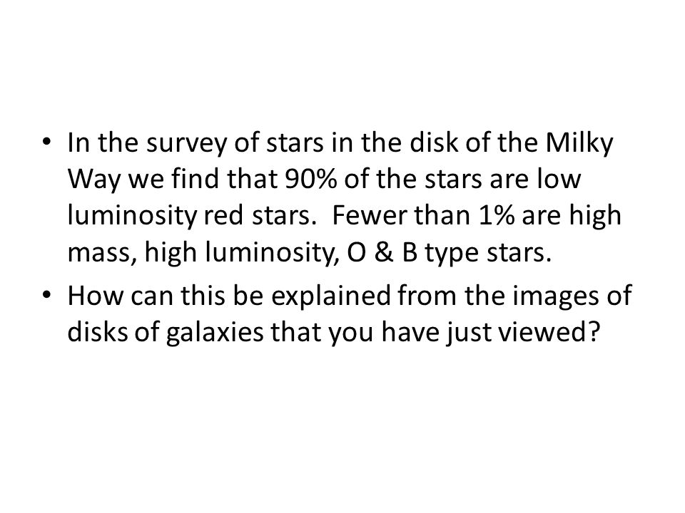 In the survey of stars in the disk of the Milky Way we find that 90% of the stars are low luminosity red stars.