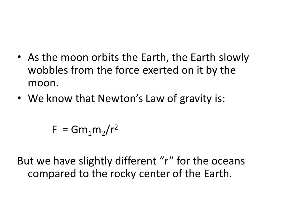 As the moon orbits the Earth, the Earth slowly wobbles from the force exerted on it by the moon.