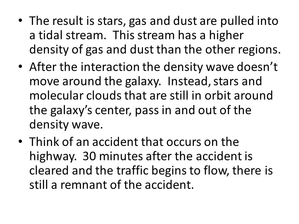 The result is stars, gas and dust are pulled into a tidal stream.