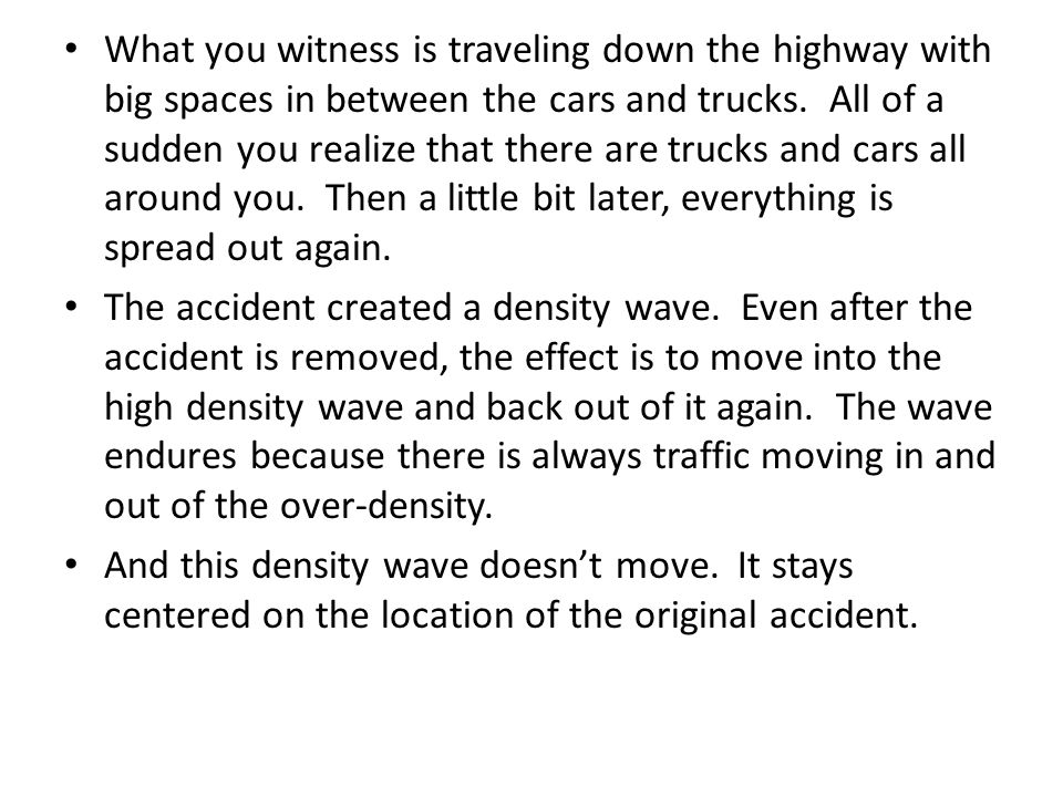 What you witness is traveling down the highway with big spaces in between the cars and trucks.