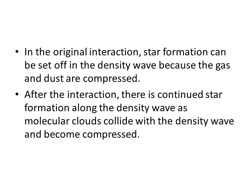 In the original interaction, star formation can be set off in the density wave because the gas and dust are compressed.