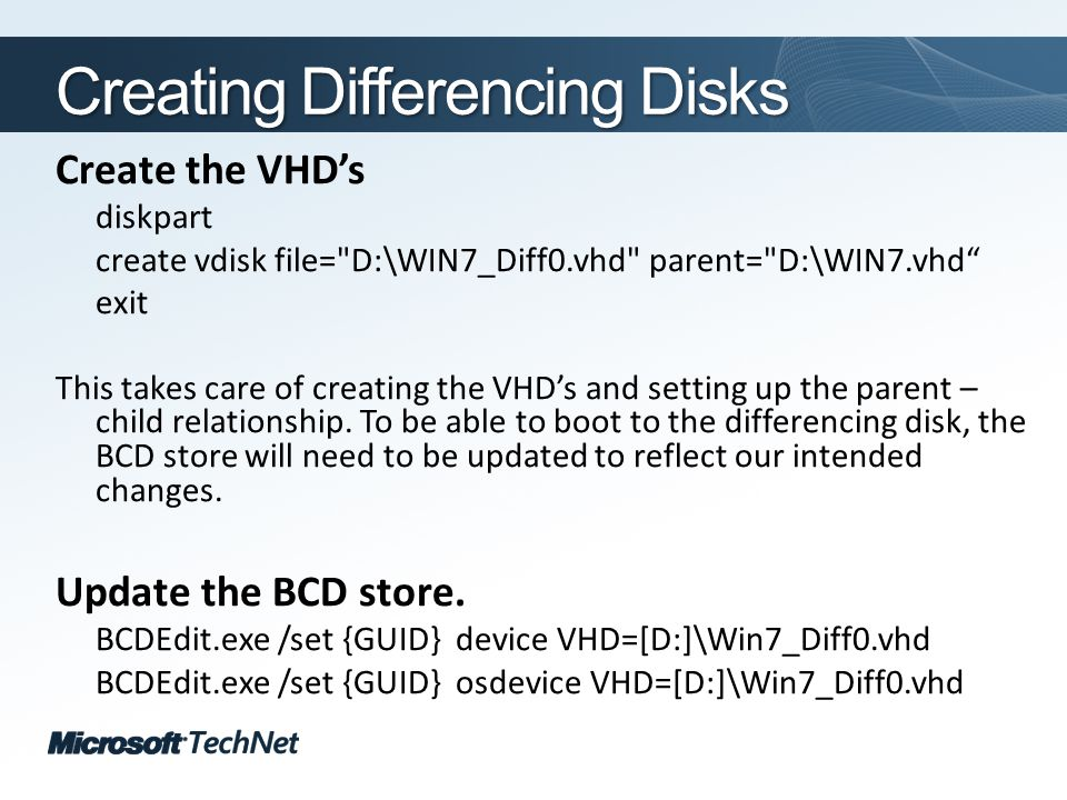 Click to edit Master title style TechNet goes virtual Creating Differencing Disks Create the VHDs diskpart create vdisk file= D:\WIN7_Diff0.vhd parent= D:\WIN7.vhd exit This takes care of creating the VHDs and setting up the parent – child relationship.