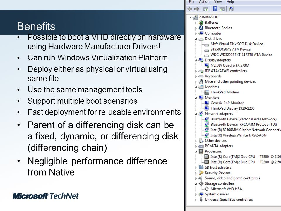 Click to edit Master title style TechNet goes virtual Benefits Possible to boot a VHD directly on hardware using Hardware Manufacturer Drivers.