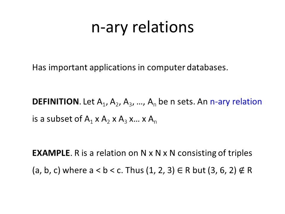 n-ary relations Has important applications in computer databases.