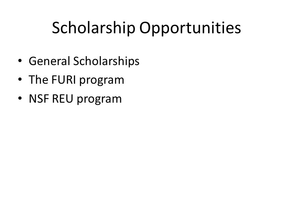 Scholarship Opportunities General Scholarships The FURI program NSF REU program