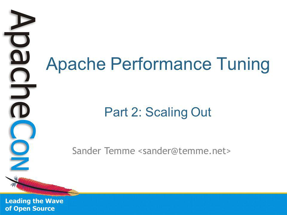 Apache Performance Tuning Part 2: Scaling Out Sander Temme