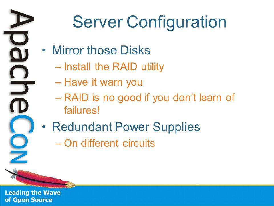 Server Configuration Mirror those Disks –Install the RAID utility –Have it warn you –RAID is no good if you dont learn of failures.