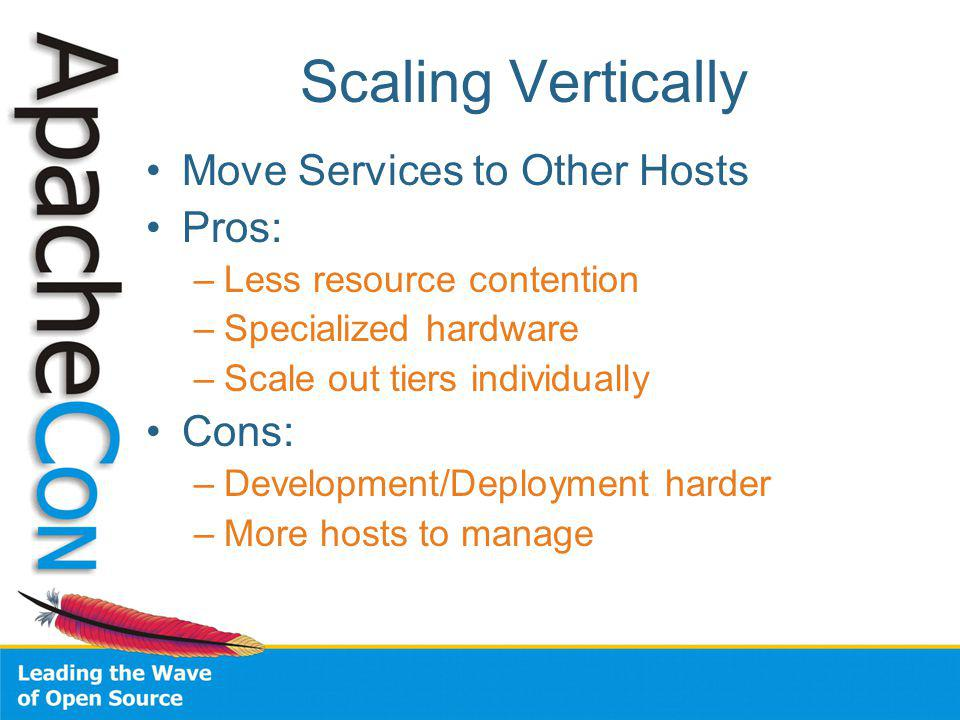 Move Services to Other Hosts Pros: –Less resource contention –Specialized hardware –Scale out tiers individually Cons: –Development/Deployment harder –More hosts to manage